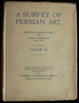 A SURVEY OF PERSIAN ART: FROM PREHISTORIC TIMES TO THE PRESENT VOL IV, 1938