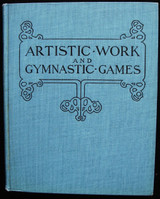 ARTISTIC WORK AND GYMNASTIC GAMES, by Anderson & Schell - 1909