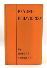BEYOND BEHAVIORISM: THE FUTURE OF PSYCHOLOGY, by Robert Courtney - 1927