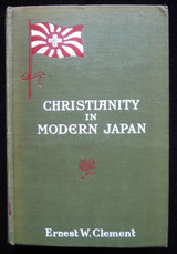 CHRISTIANITY IN MODERN JAPAN, by Ernest W. Clement 1905 First Edition Religion