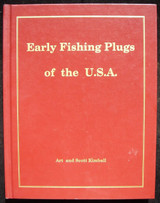 EARLY FISHING PLUGS OF THE USA: A Collector's History, by Art & Scott Kimball - 1989