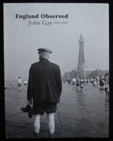 ENGLAND OBSERVED: JOHN GAY 1909-1999, by Andrew Sargent - 2009