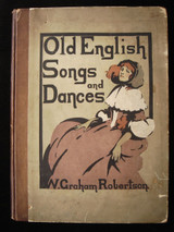 OLD ENGLISH SONGS AND DANCES, by W. Graham Robertson - 1902 [1st Ed] *Illustrated*