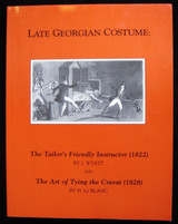 LATE GEORGIAN COSTUME: THE TAILOR'S FRIENDLY INSTRUCTOR 1822, by J. Wyatt - 1991