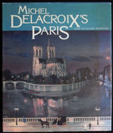 MICHEL DELACROIX'S PARIS, Michel Delacroix 1990 [Signed First Edition] Painter