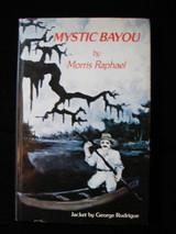 MYSTIC BAYOU by Morris Raphael 1985 SIGNED FIRST EDITION Scarce Jacket Hardback