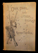 OUR PHIL, & OTHER STORIES, by K.F. Dana - 1888 [1st Ed] anthology