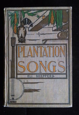 PLANTATION SONGS FOR MY LADY'S BANJO AND OTHER NEGRO LYRICS & MONOLOGUES 1901