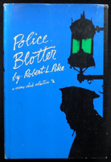 POLICE BLOTTER, by Robert L. Pike - 1965 [Signed 1st Ed]
