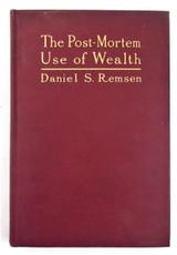 POST-MORTEM USE OF WEALTH, by Daniel S Remsen - 1911