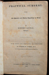 PRACTICAL SURGERY: WITH 120 ENGRAVINGS, by Robert Liston; G.W. Norris - 1838 [1st US Ed]