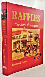 RAFFLES; THE STORY OF SINGAPORE, by Raymond Flower - 1991
