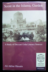 SCENT IN THE ISLAMIC GARDEN, by Ali Akbar Husain - 2000 [1st Ed]
