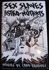 SEX SLAVES OF THE ASTRO-MUTANTS, by Crad Kilodney 1982 [signed] Short Stories