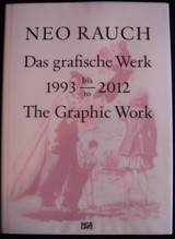 NEO RAUCH: THE GRAPHIC WORK, 1993-2012 [Signed]