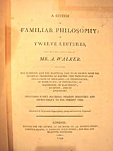 SYSTEM OF FAMILIAR PHILOSOPHY, A. Walker -1799 [1st Ed, Rebound]