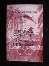 THE ABICO CONSPIRACY & FUGITIVE IN THE BAHAMAS, by Denny Johnston- 1982 [Signed]