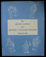 ART OF CUTTING & HISTORY OF ENGLISH COSTUME, by Edward B. Giles - 1987 [Facsimile]
