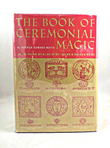 THE BOOK OF CEREMONIAL MAGIC, by Arthur Edward Waite - 1961