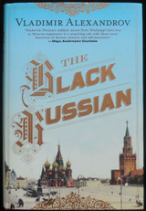 THE BLACK RUSSIAN, by Vladimir Alexandrov - 2013 [Signed 1st Ed]