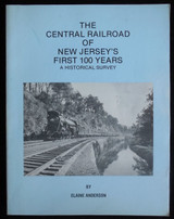 THE CENTRAL RAILROAD OF NJ'S FIRST 100 Years, by Elaine Anderson - 1984 [Signed 1st Ed]