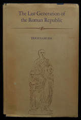 THE LAST GENERATION OF THE ROMAN REPUBLIC, by Erich S. Gruen - 1974 [1st Ed]