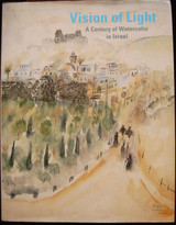 VISION OF LIGHT: A Century of Watercolor in Israel, by Perry-Lehmann - 1998