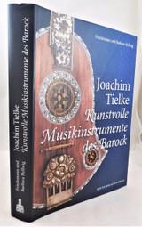 JOACHIM TIELKE: KUNSTVOLLE MUSIKINSTRUMENTE DES BAROCK, by Friedemann and Barbara Hellwig - 2011