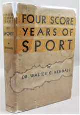 FOUR SCORE YEARS OF SPORT, by Walter G Kendall - 1933 [Signed 1st Ed]
