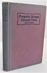 PROSPERITY THROUGH THOUGHT FORCE, by Bruce MacLelland - 1907 [1st Ed]
