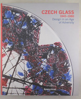 CZECH GLASS 1945-1980: DESIGN IN AN AGE OF ADVERSITY - 2005 [1st Ed]