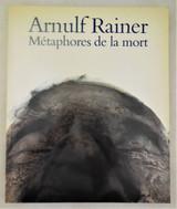 ARNULF RAINER: METAPHORES DE LA MORT - 1987 [1st Ed]