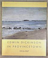 EDWIN DICKINSON IN PROVINCETOWN - 2007 [1st Ed]
