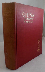 CHINA: ITS MARVEL AND MYSTERY, by T. Hodgson Liddell - 1910