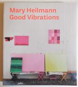 MARY HEILMANN: GOOD VIBRATIONS - 2012