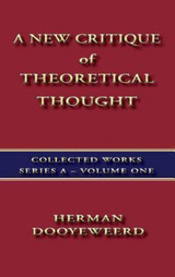 A NEW CRITIQUE OF THEORETICAL THOUGHT, by Herman Dooyeweerd - 1984