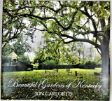 BEAUTIFUL GARDENS OF KENTUCKY, by Jon Carloftis - 2010