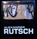 ALEXANDER RUTSCH: PAINTINGS, SCULPTURES & DRAWINGS - 1990 [SIGNED]