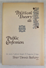 POLITICAL THEORY AS PUBLIC CONFESSION: Social & Political Thought of St Augustine of Hippo, by Peter Dennis Bathory - 1981 [Signed]