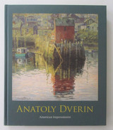 ANATOLY DVERIN: AMERICAN IMPRESSIONIST, by John Parks - 2006 [1st Ed]