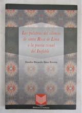 PALABRAS DEL SILENCIO DE SANTA ROSA DE LIMA, by Emilio R.B. Rivera - 2012 [Signed]