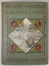 MASSACRES OF CHRISTIANS BY HEATHEN CHINESE, by Harold Irwin Cleveland - 1900 [1st Ed]