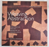 WEAVING ABSTRACTION: KUBA TEXTILES AND THE WOVEN ART OF CENTRAL AFRICA - 2012