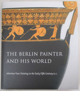 BERLIN PAINTER & HIS WORLD: Athenian Vase-Painting, 5th-C BC,  by J. Michael Padget (ed) - 2017