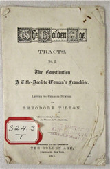 Golden Age Tracts #2 - THE CONSTITUTION: A TITLE DEED TO WOMAN'S FRANCHISE, by Theodore Tilton - 1871