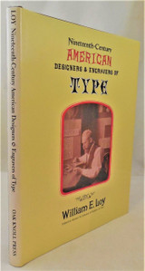 19th CENTURY AMERICAN DESIGNERS & ENGRAVERS OF TYPE, by William E. Loy - 2009 [1st Ed]