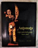 AUTOMATA: THE GOLDEN AGE 1848-1914, by Christian Bailly - 1987
