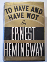 TO HAVE AND HAVE NOT, by Ernest Hemingway - 1937