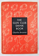 THE GUN CLUB DRINK BOOK, by Charles Browne; Leonard Holton - 1939 [Signed 1st Ed]
