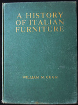 HISTORY OF ITALIAN FURNITURE, 14th TO EARLY 19th CENTURIES, Vol.1  - 1918 [Signed Ltd Ed]